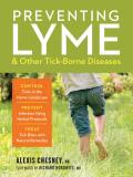 Preventing Lyme & Other Tick-Borne Diseases: Control Ticks in the Home Landscape; Prevent Infection Using Herbal Protocols; Treat Tick Bites with Natu