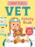 I Want to Be a Vet Activity Book: 100 Stickers & Pop-Outs