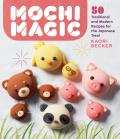 Mochi Magic 50 Traditional & Modern Recipes for the Japanese Treat
