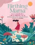 Birthing Mama Your Companion for a Wholistic Pregnancy Journey with Week by Week Reflections Yoga Wellness Recipes Journal Prompts & More