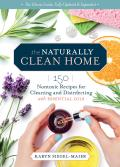 Naturally Clean Home 3rd Edition 150 Easy Recipes for Green Cleaning with Essential Oils