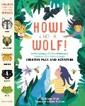 Howl Like a Wolf!: Learn about 13 Wild Animals and Explore Their Lives Through Creative Play and Activities
