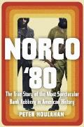 Norco '80: The True Story of the Most Spectacular Bank Robbery in American History