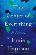 Center of Everything A Novel