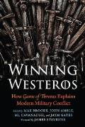 Winning Westeros How Game of Thrones Explains Modern Military Conflict