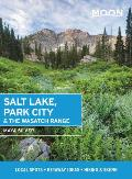 Moon Salt Lake, Park City & the Wasatch Range: Local Spots, Getaway Ideas, Hiking & Skiing