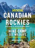 Moon Canadian Rockies With Banff & Jasper National Parks Hike Camp See Wildlife