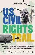 Moon US Civil Rights Trail A Travelers Guide to the People Places & Events that Made the Movement