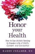 Honor Your Health: How to Use Holistic Healing to Create a Life of Clarity, Comfort, and Connection