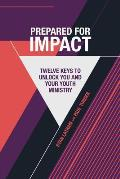 Prepared for Impact: Twelve Keys to Unlock You and Your Youth Ministry