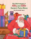 The Misadventures of Alfy and Elfie Santa's Twin Elves: Alfy Couldn't Be Found