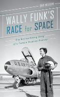 Wally Funks Race for Space The Extraordinary Story of a Female Aviation Pioneer
