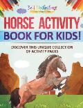 Horse Activity Book for Kids! Discover This Unique Collection of Activity