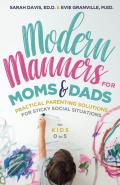 Modern Manners for Moms & Dads: Practical Parenting Solutions for Sticky Social Situations (for Kids 0-5) (Parenting Etiquette, Good Manners, & Child