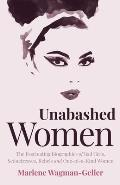 Unabashed Women: The Fascinating Biographies of Bad Girls, Seductresses, Rebels and One-Of-A-Kind Women