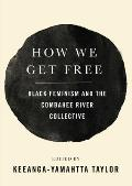 How We Get Free: Black Feminism and the Combahee River Collective