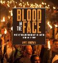 Blood in the Face (Revised New Edition): White Nationalism from the Birth of a Nation to the Age of Trump