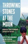Throwing Stones at the Moon: Narratives from Colombians Displaced by Violence