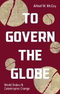 To Govern the Globe World Orders & Catastrophic Change