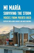 Mi Mar?a: Surviving the Storm: Voices from Puerto Rico.