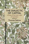 The Dialectics of Capital (Volume 2): A Study of the Inner Logic of Capitalism
