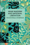 Arab Marxism and National Liberation: Selected Writings of Mahdi Amel