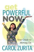 Get Powerful Now: Your Guide to Moving on