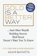 Gold Is a Better Way: And Other Wealth Building Secrets Wall Street Doesn't Want You to Know