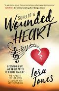 Song of a Wounded Heart: Regaining Hope and Trust After Personal Tragedy: The Incredible True Life Story of a Woman Who Lost Everything