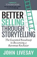 Better Selling Through Storytelling The Essential Roadmap to Becoming a Revenue Rockstar
