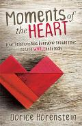 Moments of the Heart Four Relationships Everyone Should Have to Live Wholeheartedly