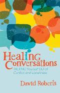 Healing Conversations: Talking Yourself Out of Conflict and Loneliness