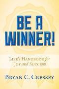 Be a Winner!: Life's Handbook for Joy and Success