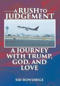 A Rush to Judgement: A Journey with Trump, God, and Love