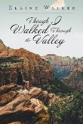 Though I Walked Through the Valley