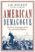 American Demagogue The Great Awakening & the Rise & Fall of Populism