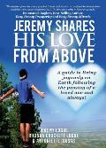 Jeremy Shares His Love From Above: A guide to living joyously on Earth following the passing of a loved one and always!