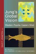 Jung's Global Vision Western Psyche Eastern Mind: With References to SRI AUROBINDO * INTEGRAL YOGA * THE MOTHER