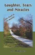 Laughter, Tears, and Miracles: God's Hand in My Journey