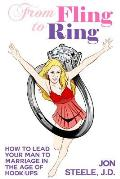 From Fling to Ring: How to Lead Your Man to Marriage in the Age of Hook-ups