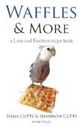 Waffles & More: A Love & Feathers Recipe Book