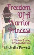 Freedom of a Warrior Princess: A Personal Journey to Finding Self Love