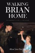 Walking Brian Home: One Young Man's Story of Faith in the Face of Death