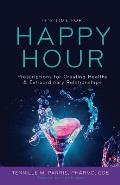 It's Time for Happy Hour!: Prescriptions for Creating Healthy & Extraordinary Relationships