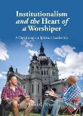 Institutionalism and the Heart of a Worshiper: A Devotional on Spiritual Leadership