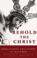 Behold the Christ: Proclaiming the Gospel of Matthew