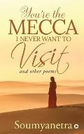 You're the Mecca I never want to visit: and other poems