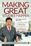 Making Great Studies Happen: A Contemporary Scientific Approach for Topper's Secrets of Success Shaping Students of Tomorrow's Topper's Study Smart