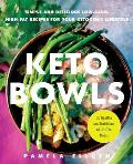 Keto Bowls: Simple and Delicious Low-Carb, High-Fat Recipes for Your Ketogenic Lifestyle