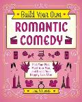 Build Your Own Romantic Comedy: Pick Your Plot, Meet Your Man, and Direct Your Happily Ever After